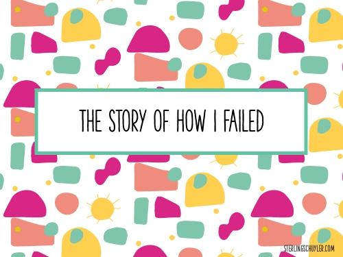 The Story of How I Failed
