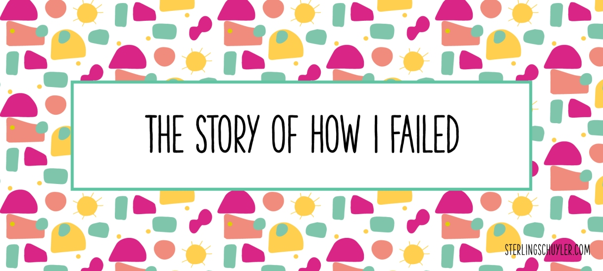 How I Failed and What ILearned